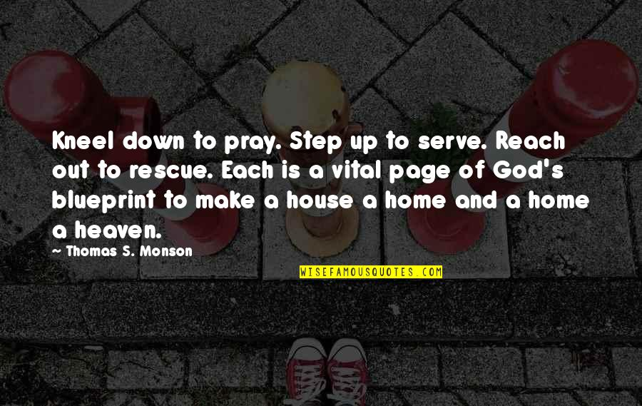 Reach Up Quotes By Thomas S. Monson: Kneel down to pray. Step up to serve.