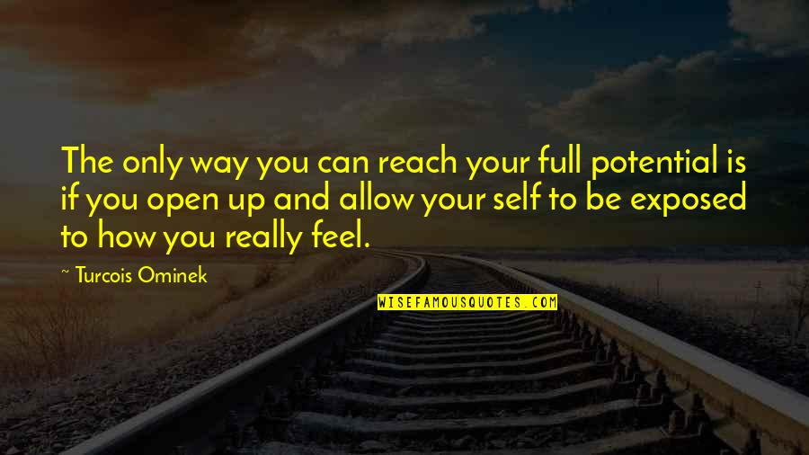 Reach Up Quotes By Turcois Ominek: The only way you can reach your full