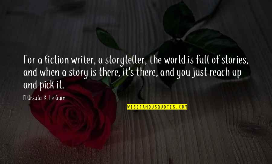 Reach Up Quotes By Ursula K. Le Guin: For a fiction writer, a storyteller, the world