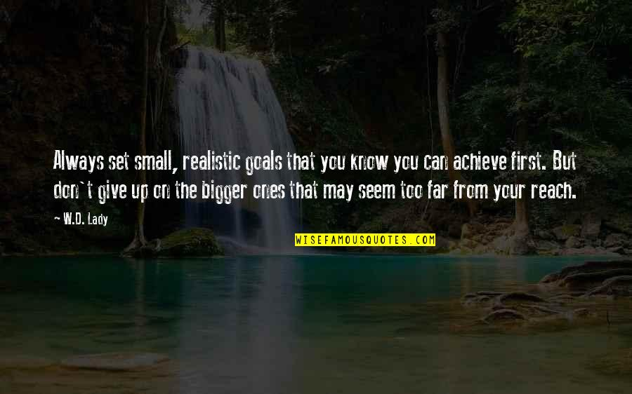 Reach Up Quotes By W.D. Lady: Always set small, realistic goals that you know