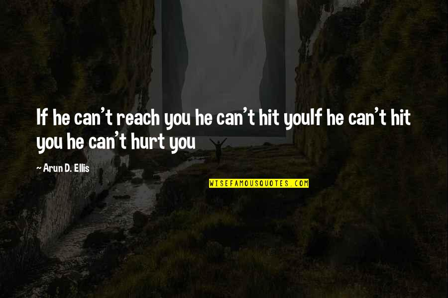 Reach'd Quotes By Arun D. Ellis: If he can't reach you he can't hit