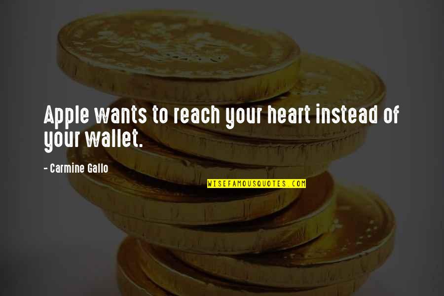 Reach'd Quotes By Carmine Gallo: Apple wants to reach your heart instead of