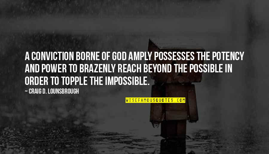 Reach'd Quotes By Craig D. Lounsbrough: A conviction borne of God amply possesses the