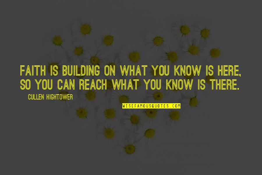 Reach'd Quotes By Cullen Hightower: Faith is building on what you know is