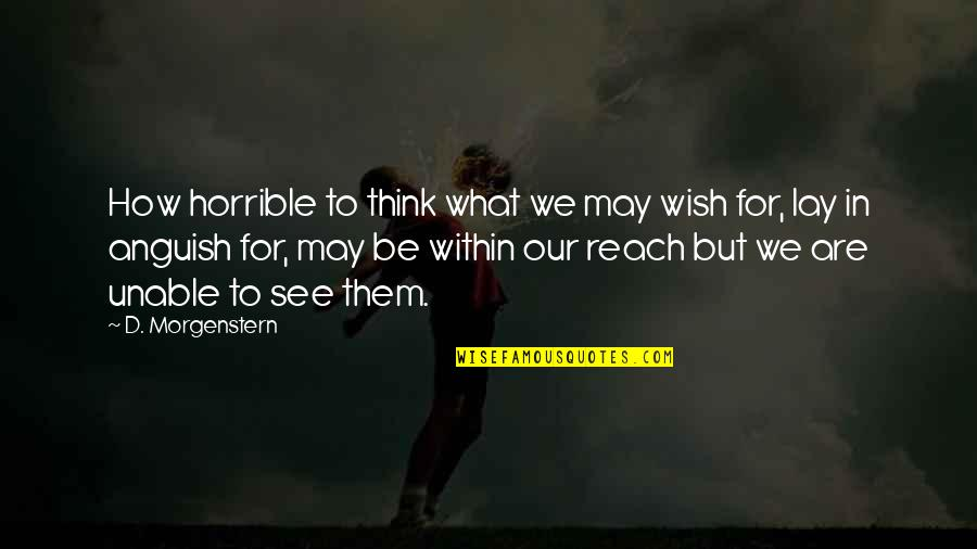 Reach'd Quotes By D. Morgenstern: How horrible to think what we may wish