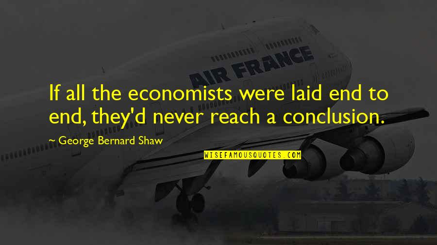 Reach'd Quotes By George Bernard Shaw: If all the economists were laid end to