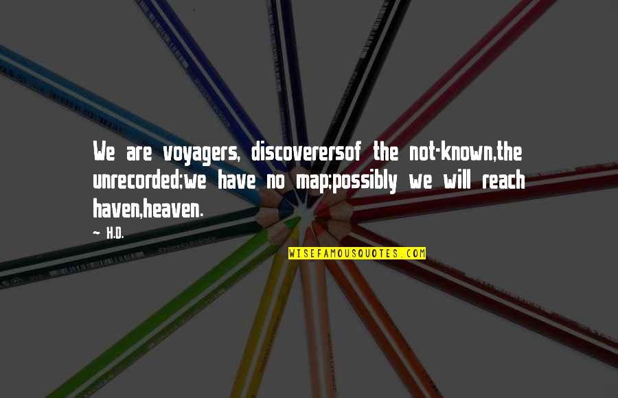 Reach'd Quotes By H.D.: We are voyagers, discoverersof the not-known,the unrecorded;we have
