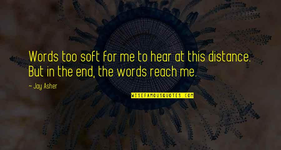 Reach'd Quotes By Jay Asher: Words too soft for me to hear at