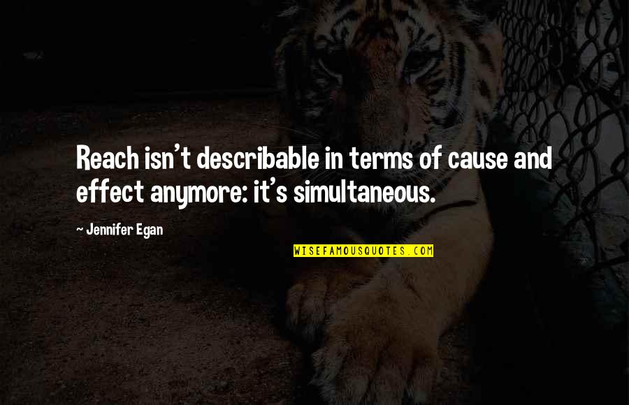 Reach'd Quotes By Jennifer Egan: Reach isn't describable in terms of cause and