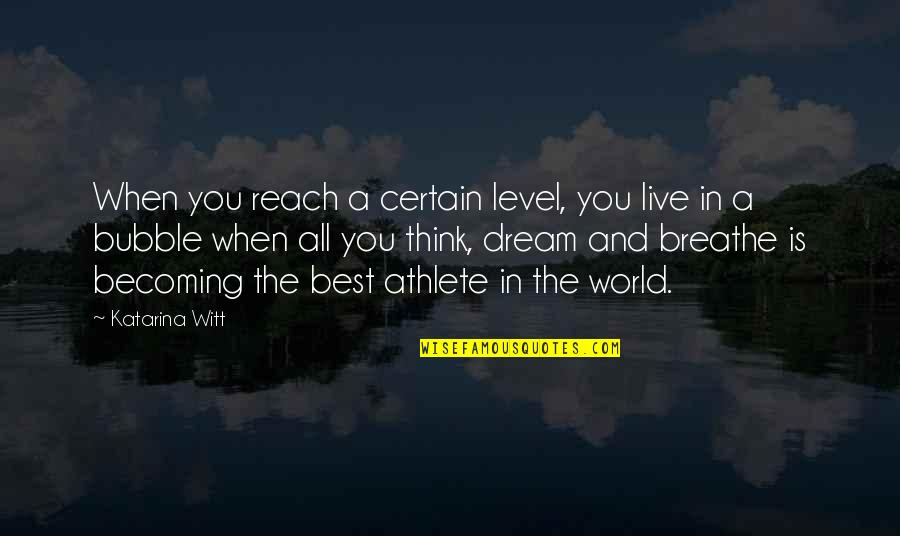 Reach'd Quotes By Katarina Witt: When you reach a certain level, you live