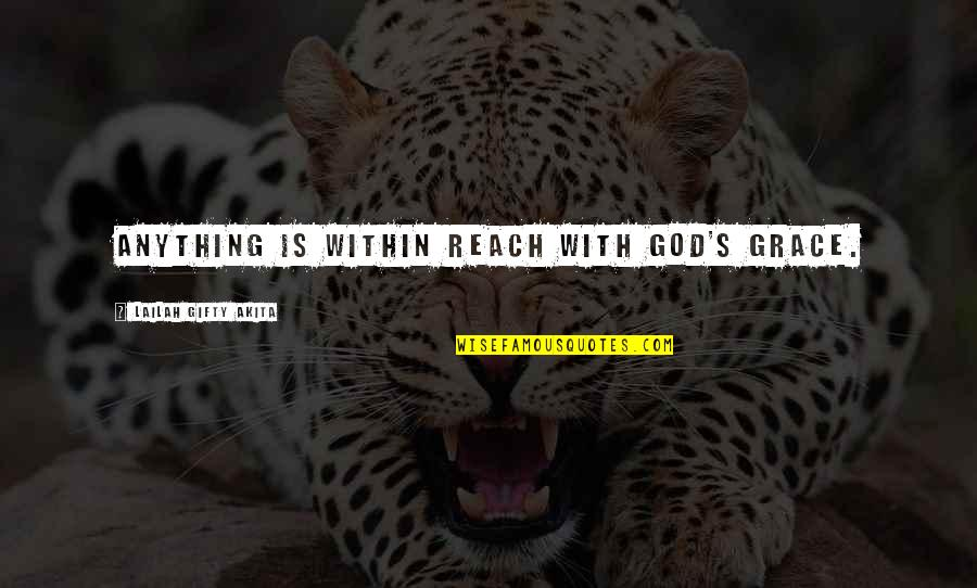 Reach'd Quotes By Lailah Gifty Akita: Anything is within reach with God's grace.