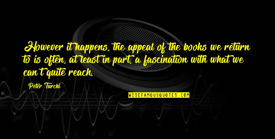 Reach'd Quotes By Peter Turchi: However it happens, the appeal of the books