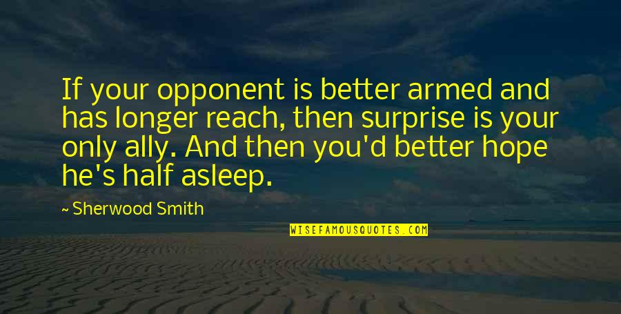 Reach'd Quotes By Sherwood Smith: If your opponent is better armed and has
