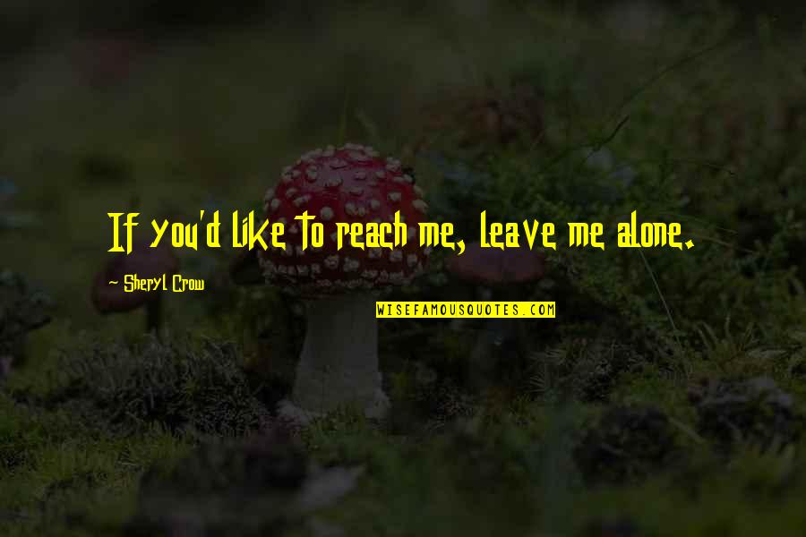 Reach'd Quotes By Sheryl Crow: If you'd like to reach me, leave me