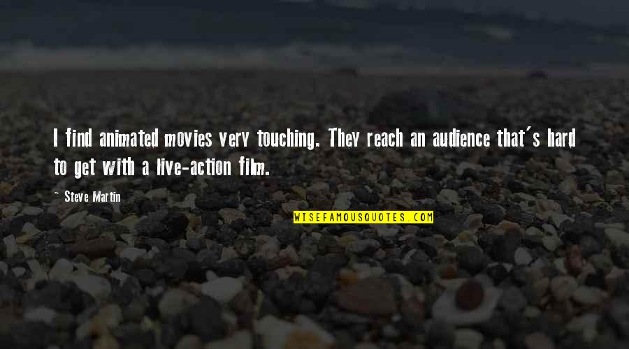 Reach'd Quotes By Steve Martin: I find animated movies very touching. They reach