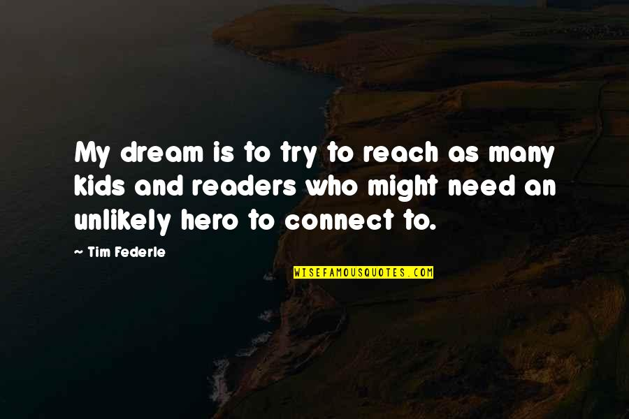 Reach'd Quotes By Tim Federle: My dream is to try to reach as