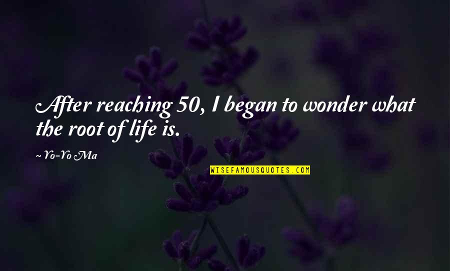 Reaching 50 Quotes By Yo-Yo Ma: After reaching 50, I began to wonder what