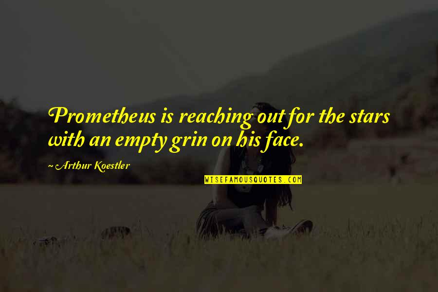 Reaching For The Stars Quotes By Arthur Koestler: Prometheus is reaching out for the stars with