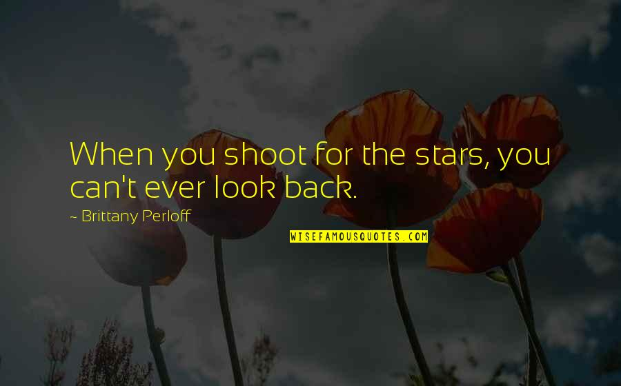 Reaching For The Stars Quotes By Brittany Perloff: When you shoot for the stars, you can't