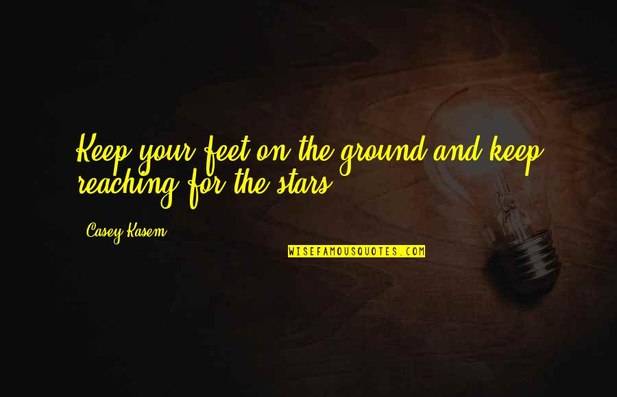 Reaching For The Stars Quotes By Casey Kasem: Keep your feet on the ground and keep