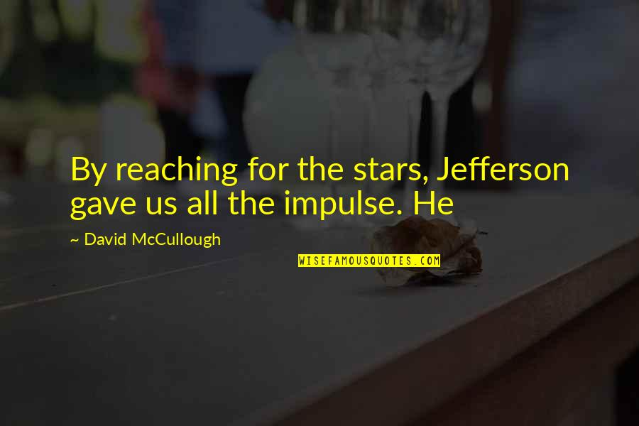 Reaching For The Stars Quotes By David McCullough: By reaching for the stars, Jefferson gave us