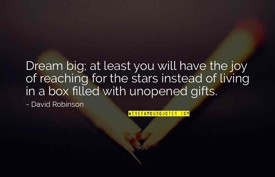 Reaching For The Stars Quotes By David Robinson: Dream big; at least you will have the