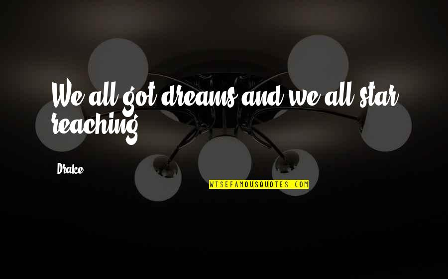 Reaching For The Stars Quotes By Drake: We all got dreams and we all star