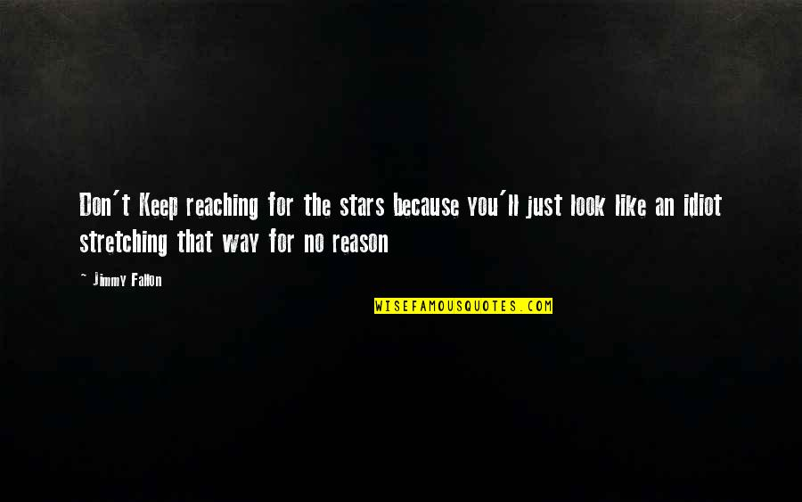 Reaching For The Stars Quotes By Jimmy Fallon: Don't Keep reaching for the stars because you'll