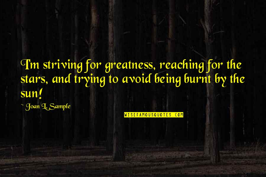 Reaching For The Stars Quotes By Joan L. Sample: I'm striving for greatness, reaching for the stars,