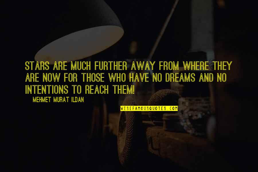 Reaching For The Stars Quotes By Mehmet Murat Ildan: Stars are much further away from where they