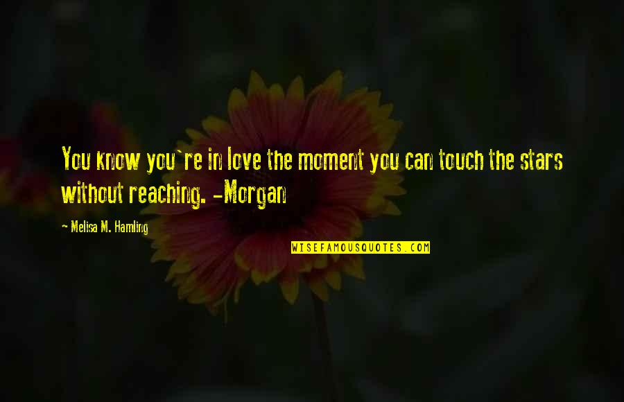 Reaching For The Stars Quotes By Melisa M. Hamling: You know you're in love the moment you