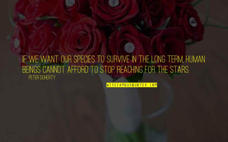 Reaching For The Stars Quotes By Peter Doherty: If we want our species to survive in