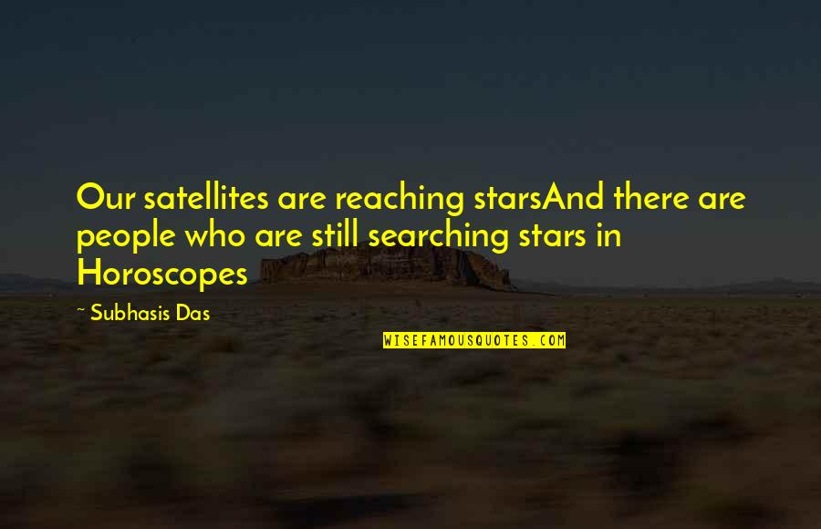 Reaching For The Stars Quotes By Subhasis Das: Our satellites are reaching starsAnd there are people
