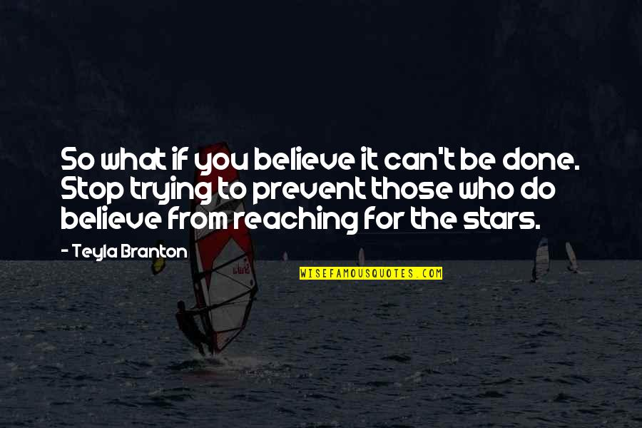 Reaching For The Stars Quotes By Teyla Branton: So what if you believe it can't be