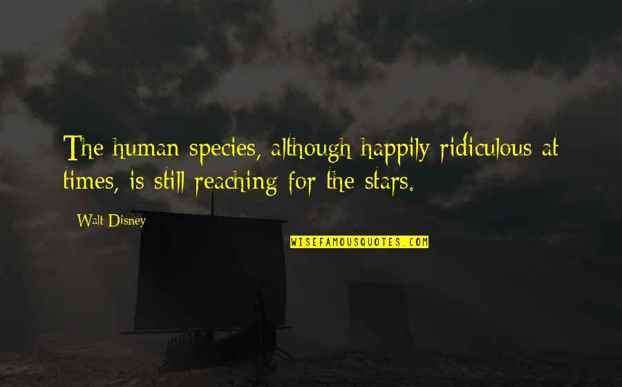 Reaching For The Stars Quotes By Walt Disney: The human species, although happily ridiculous at times,