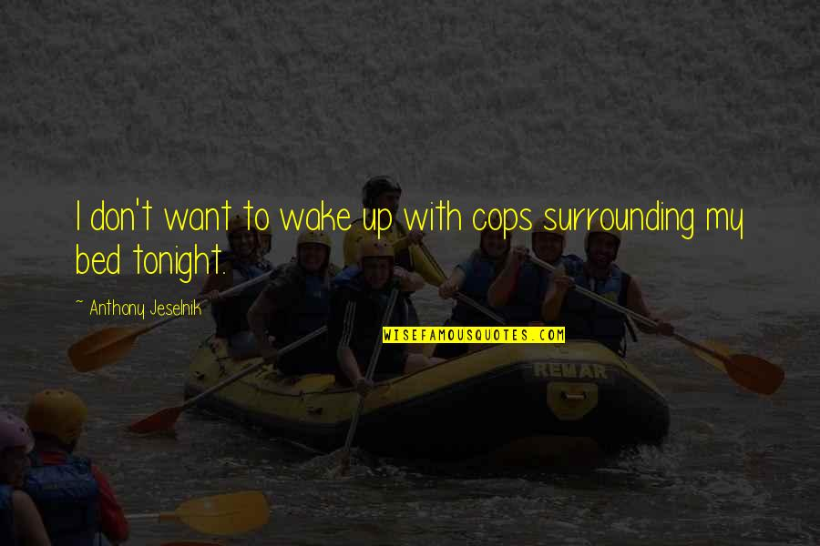 Reaching Personal Goals Quotes By Anthony Jeselnik: I don't want to wake up with cops
