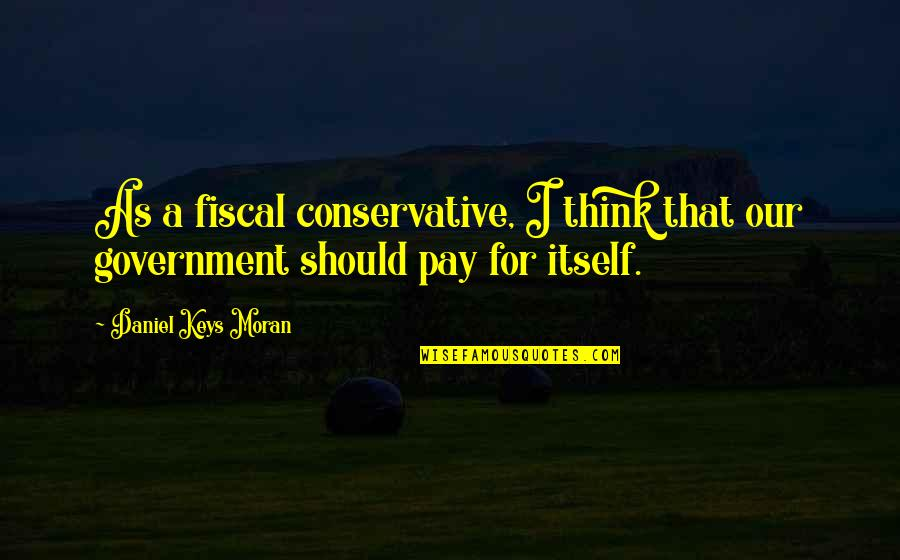 Reaching Personal Goals Quotes By Daniel Keys Moran: As a fiscal conservative, I think that our