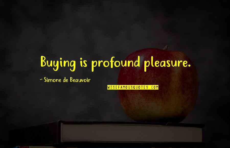 Reaching Personal Goals Quotes By Simone De Beauvoir: Buying is profound pleasure.