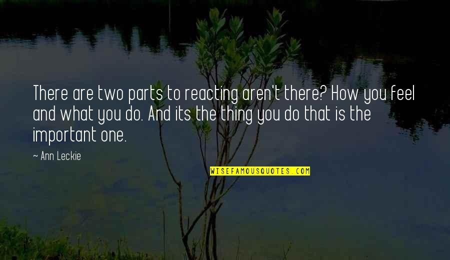 Reacting Quotes By Ann Leckie: There are two parts to reacting aren't there?