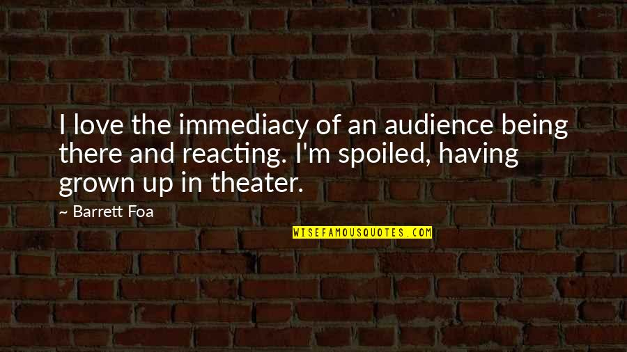 Reacting Quotes By Barrett Foa: I love the immediacy of an audience being
