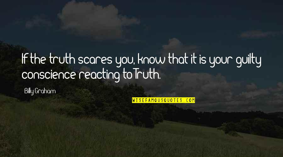 Reacting Quotes By Billy Graham: If the truth scares you, know that it