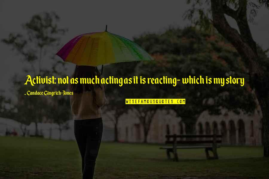 Reacting Quotes By Candace Gingrich-Jones: Activist: not as much acting as it is