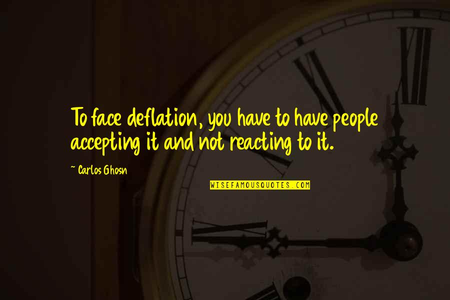 Reacting Quotes By Carlos Ghosn: To face deflation, you have to have people