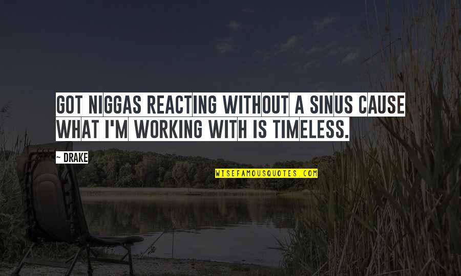 Reacting Quotes By Drake: Got niggas reacting without a sinus cause what