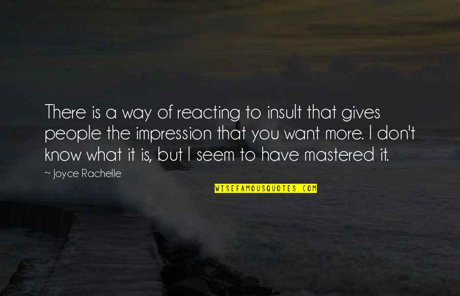 Reacting Quotes By Joyce Rachelle: There is a way of reacting to insult