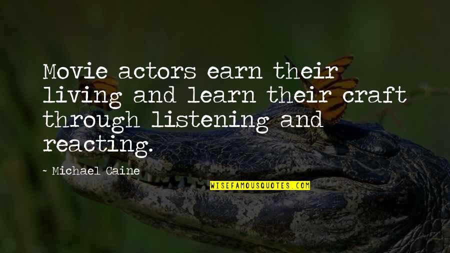 Reacting Quotes By Michael Caine: Movie actors earn their living and learn their