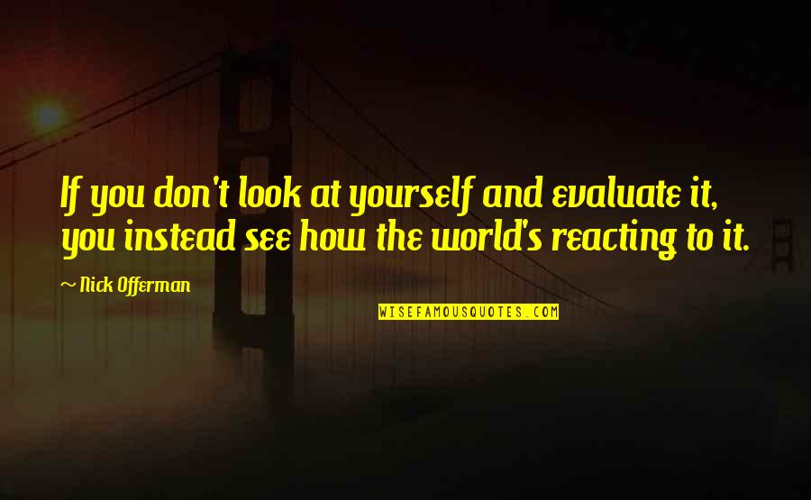 Reacting Quotes By Nick Offerman: If you don't look at yourself and evaluate