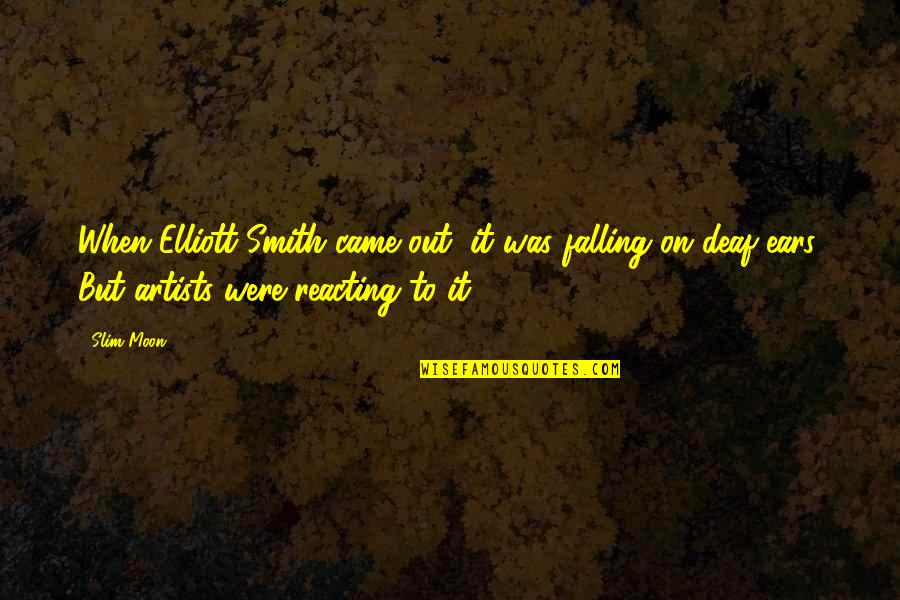 Reacting Quotes By Slim Moon: When Elliott Smith came out, it was falling