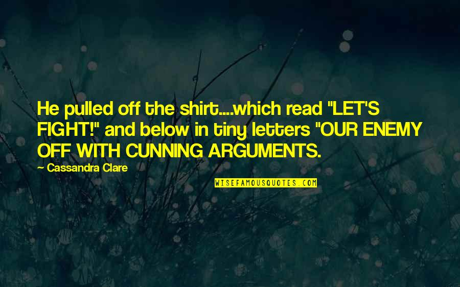 """Read Below Quotes By Cassandra Clare: He pulled off the shirt....which read """"LET'S FIGHT!"""""""
