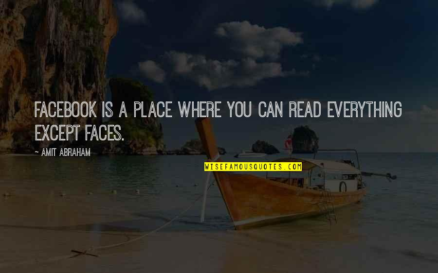 Read My Face Quotes By Amit Abraham: Facebook is a place where you can read